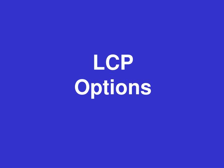 LCP Options