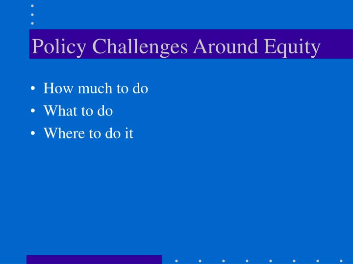 Policy Challenges Around Equity