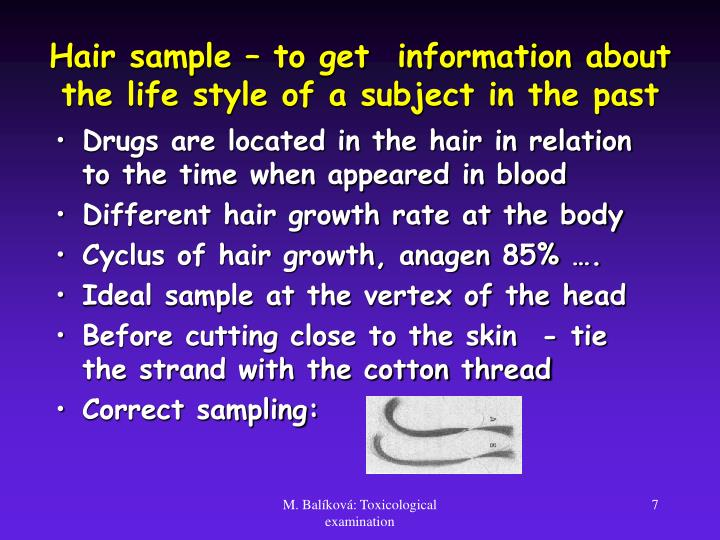 Hair sample – to get  information about the life style of a subject in the past