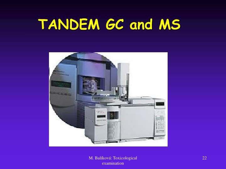 TANDEM GC and MS