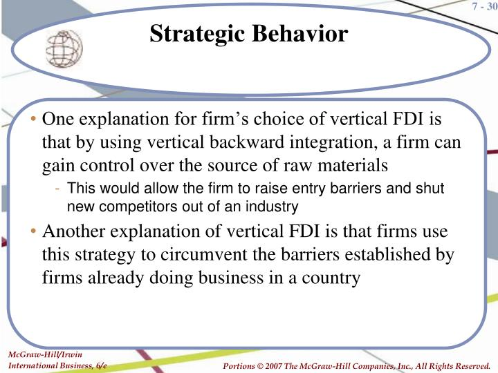 One explanation for firm's choice of vertical FDI is that by using vertical backward integration, a firm can gain control over the source of raw materials