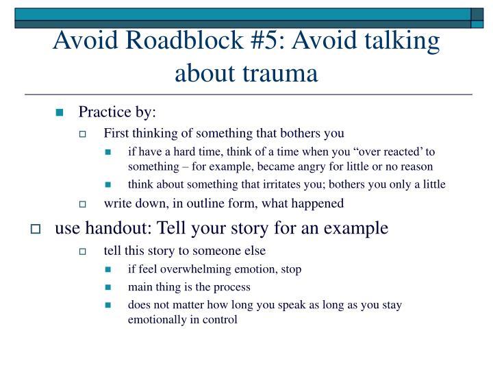 Avoid Roadblock #5: Avoid talking about trauma