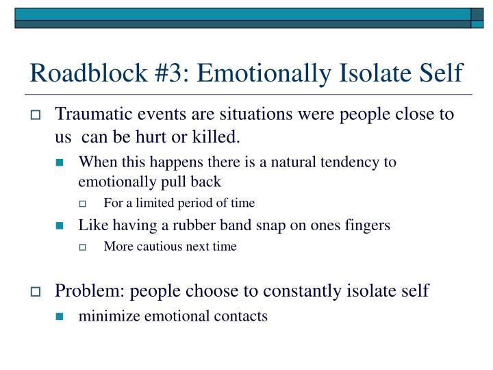 Roadblock #3: Emotionally Isolate Self