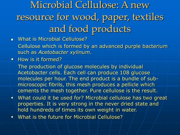 Microbial Cellulose: A new resource for wood, paper, textiles and food products