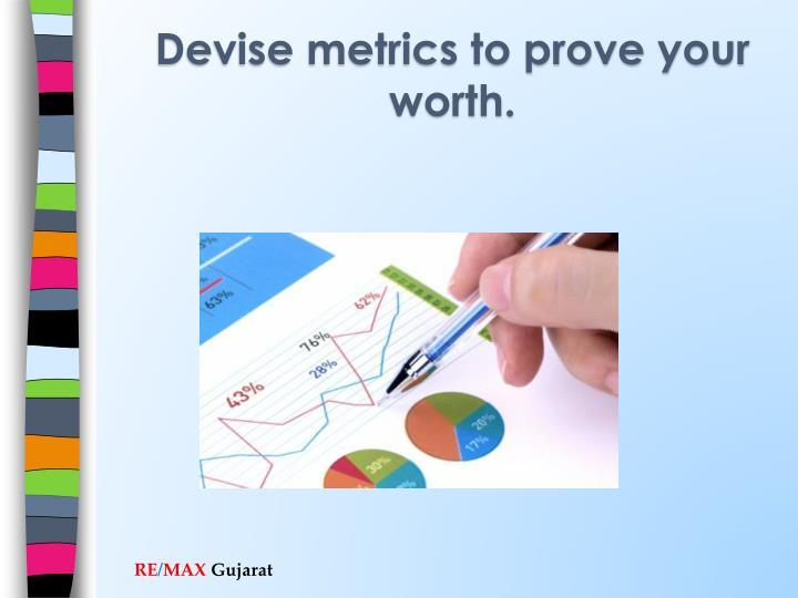 Devise metrics to prove your worth.