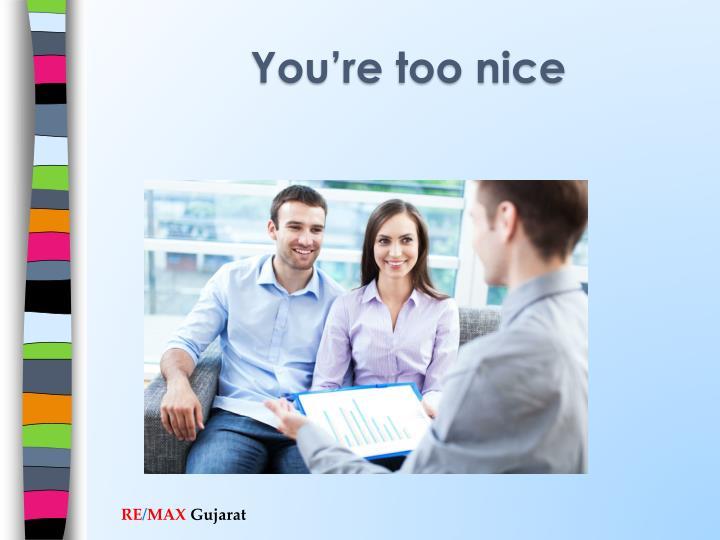 You're too nice