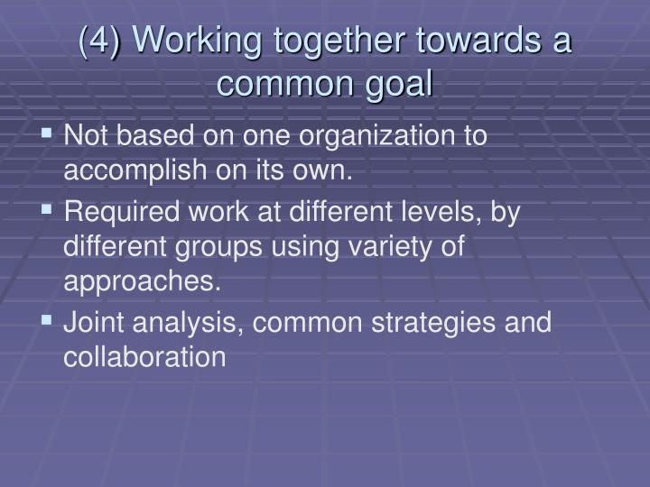 (4) Working together towards a common goal