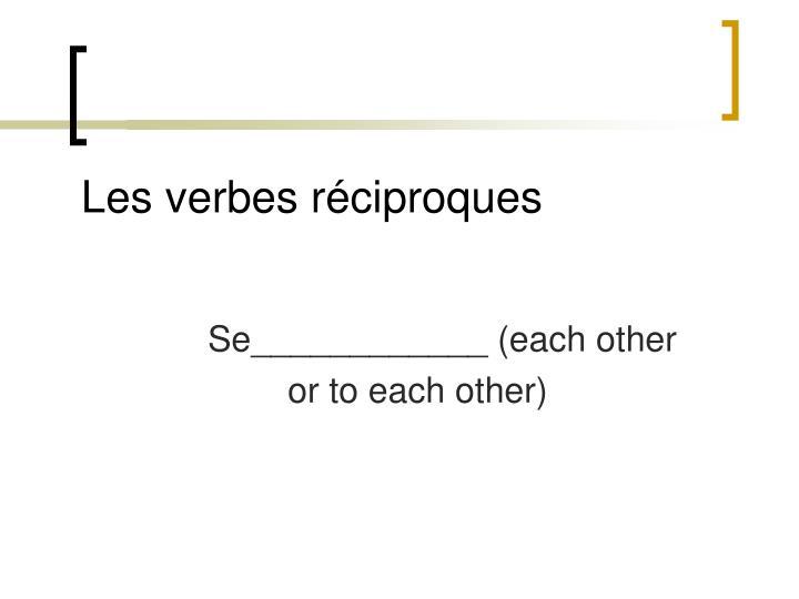 Les verbes réciproques