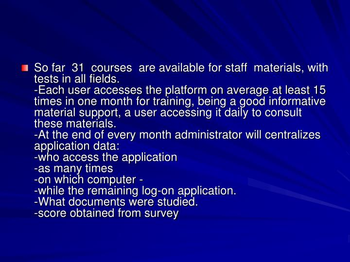 So far  31  courses  are available for staff  materials, with  tests in all fields.