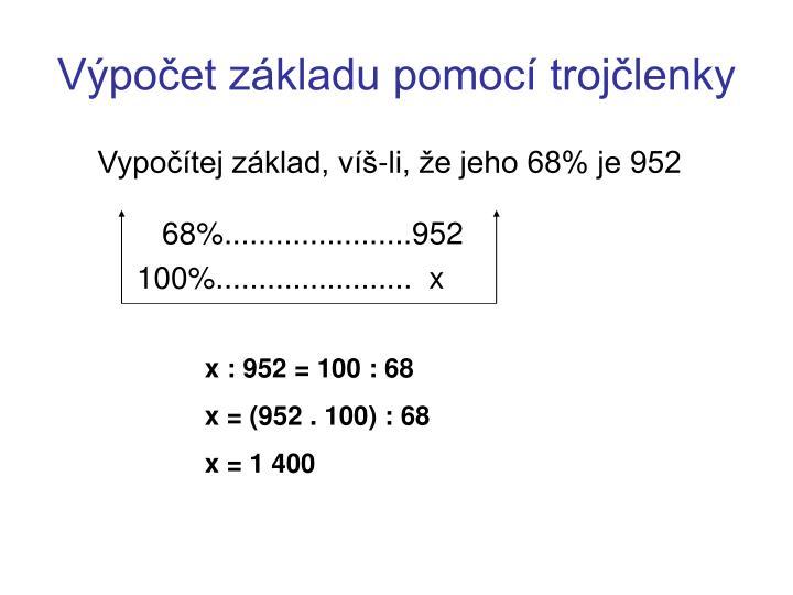 Vypočítej základ, víš-li, že jeho 68% je 952