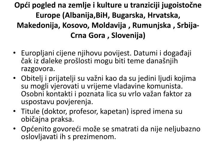 Opći pogled na zemlje i kulture u tranziciji jugoistočne Europe (Albanija,BiH, Bugarska, Hrvatska, Makedonija, Kosovo, Moldavija , Rumunjska , Srbija- Crna Gora , Slovenija)
