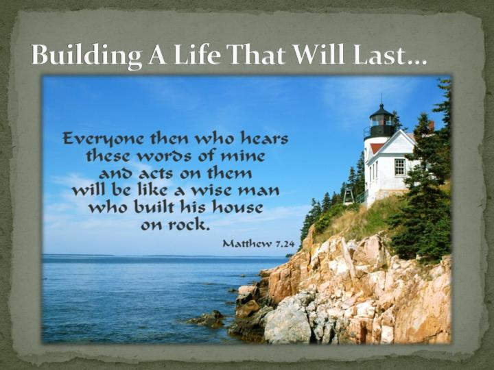 Building A Life That Will Last…