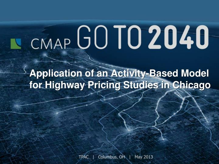 application of an activity based model for highway pricing studies in chicago