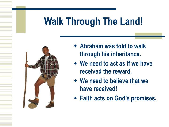 Walk Through The Land!