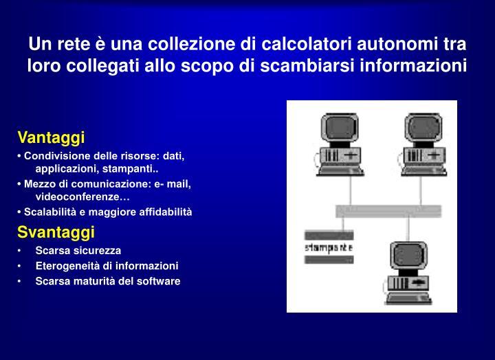 Un rete è una collezione di calcolatori autonomi tra loro collegati allo scopo di scambiarsi informazioni