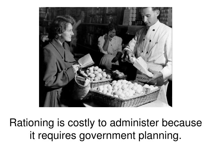 Rationing is costly to administer because