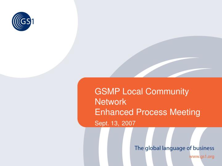 Gsmp local community network enhanced process meeting sept 13 2007
