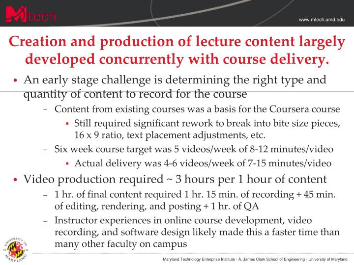 Creation and production of lecture content largely developed concurrently with course delivery.