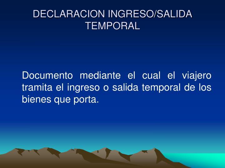 DECLARACION INGRESO/SALIDA TEMPORAL