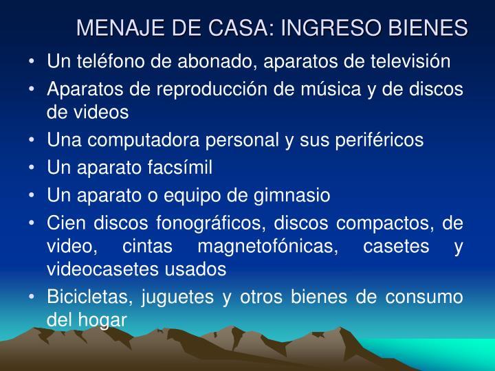 MENAJE DE CASA: INGRESO BIENES