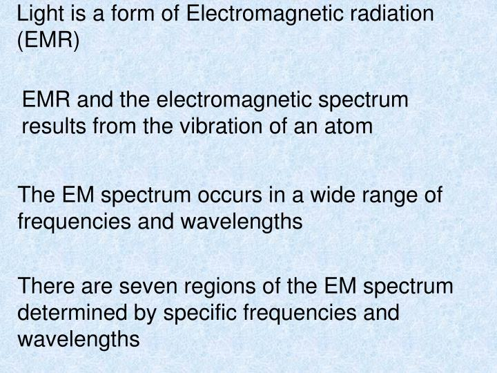 Light is a form of Electromagnetic radiation (EMR)