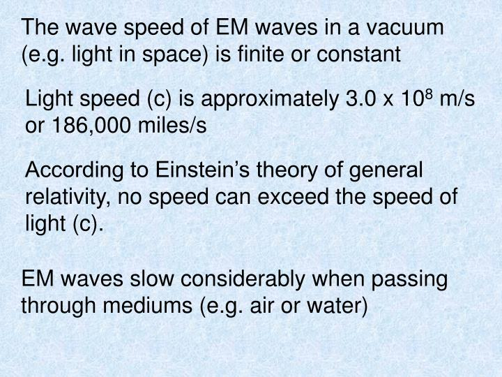 The wave speed of EM waves in a vacuum (e.g. light in space) is finite or constant
