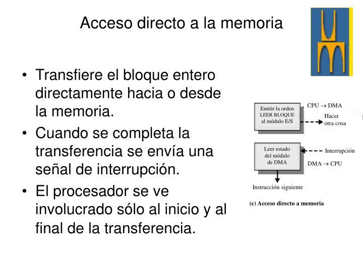 Transfiere el bloque entero directamente hacia o desde la memoria.
