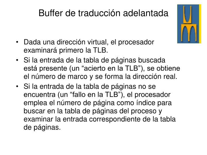 Dada una dirección virtual, el procesador examinará primero la TLB.