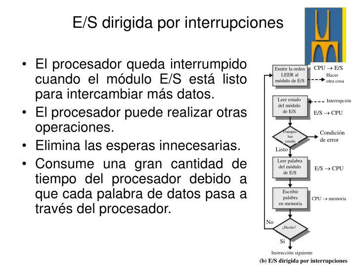 El procesador queda interrumpido cuando el módulo E/S está listo para intercambiar más datos.