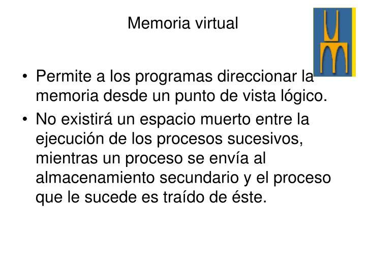 Permite a los programas direccionar la memoria desde un punto de vista lógico.
