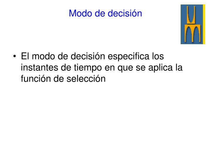 El modo de decisión especifica los instantes de tiempo en que se aplica la función de selección