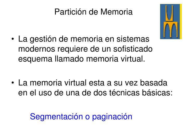 La gestión de memoria en sistemas modernos requiere de un sofisticado esquema llamado memoria virtual.