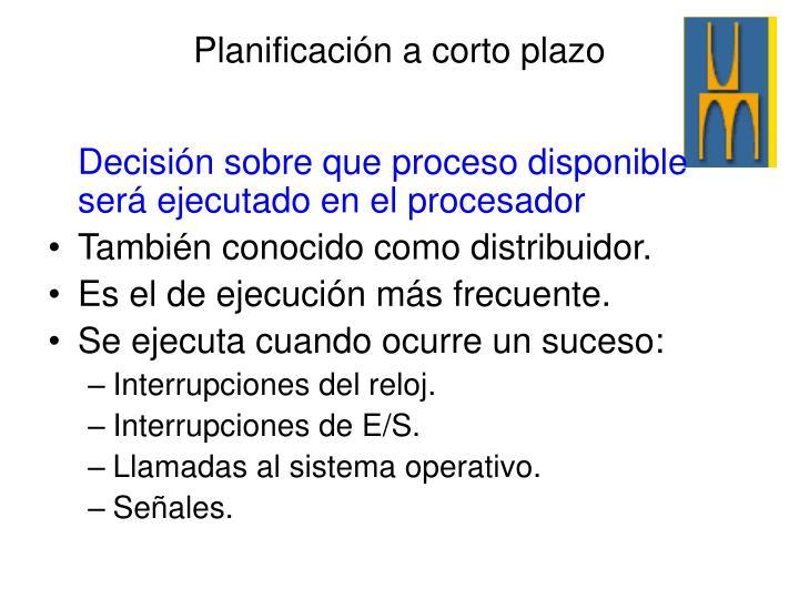 Decisión sobre que proceso disponible será ejecutado en el procesador
