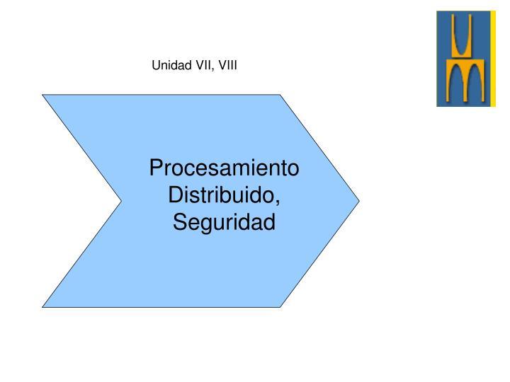 Unidad VII, VIII