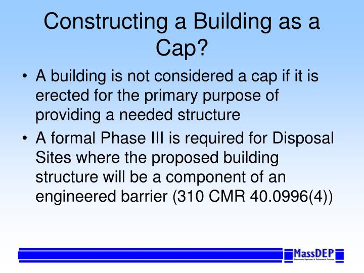 Constructing a Building as a Cap?