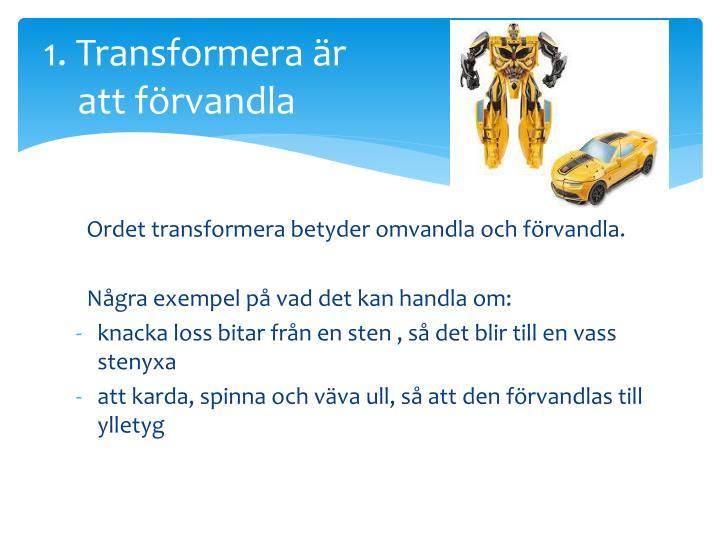 1. Transformera är