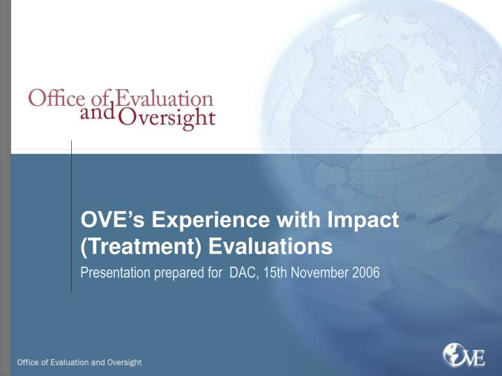 Ove s experience with impact treatment evaluations