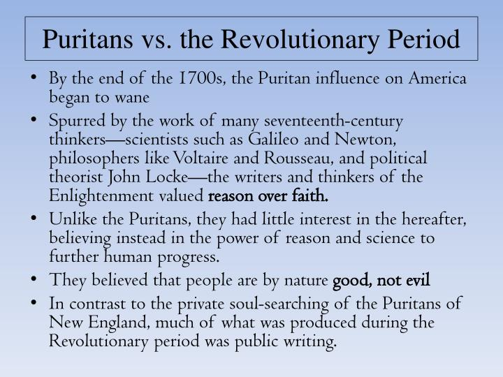 the transition from the puritan period to the age of reason in america The puritan age (1600-1660) though during the restoration period the puritans began to be looked down upon as narrow-minded, gloomy dogmatists.