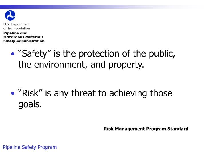 """Safety"" is the protection of the public, the environment, and property."