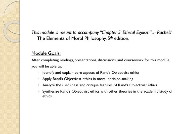 "This module is meant to accompany ""Chapter 5: Ethical Egoism"" in Rachels'"