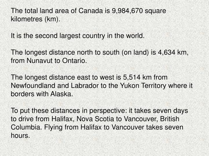 The total land area of Canada is 9,984,670 square kilometres (km).