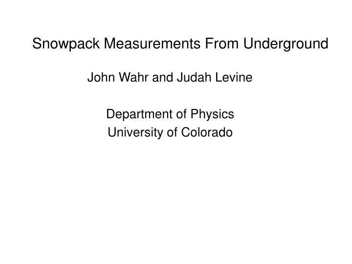 Snowpack measurements from underground