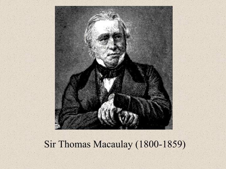 Sir Thomas Macaulay (1800-1859)