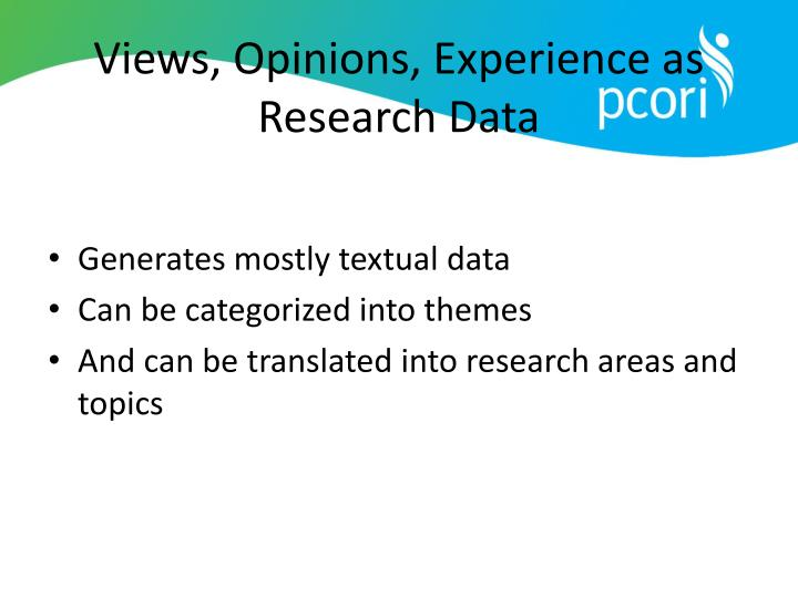Views, Opinions, Experience as Research Data