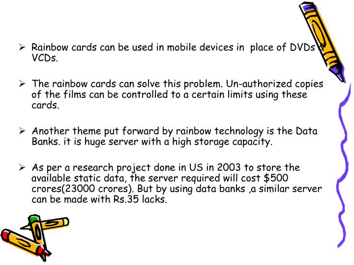 Rainbow cards can be used in mobile devices in  place of DVDs & VCDs.
