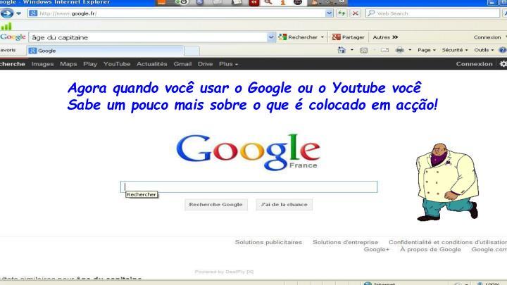 Agora quando você usar o Google ou o Youtube você