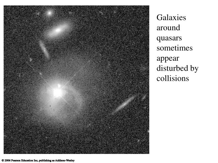 Galaxies around quasars sometimes appear disturbed by collisions