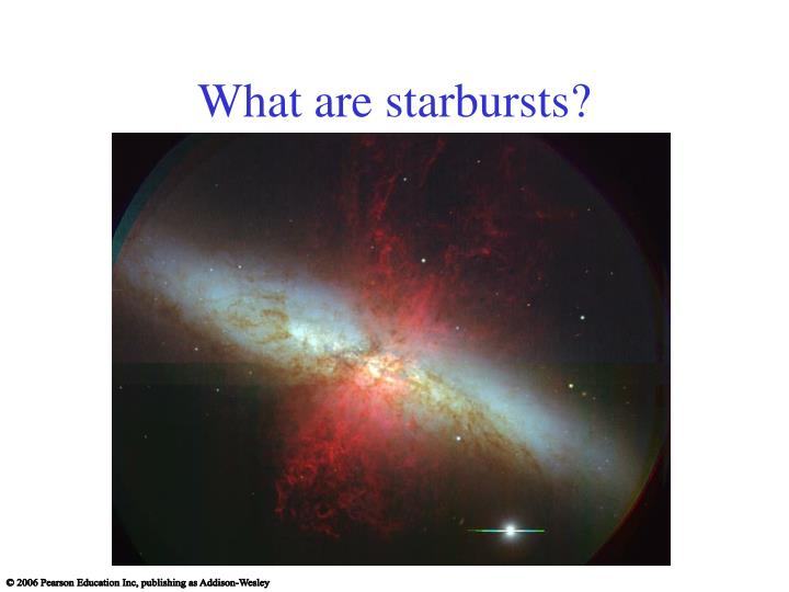 What are starbursts?