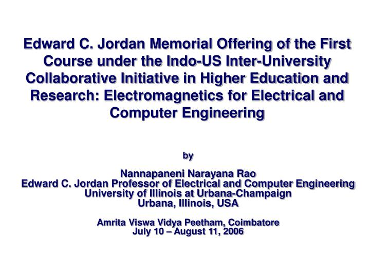 Edward C. Jordan Memorial Offering of the First Course under the Indo-US Inter-University Collaborative Initiative in Higher Education and Research: Electromagnetics for Electrical and Computer Engineering