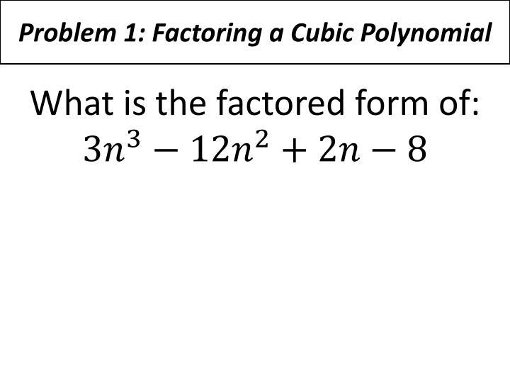 Problem 1: Factoring a Cubic Polynomial